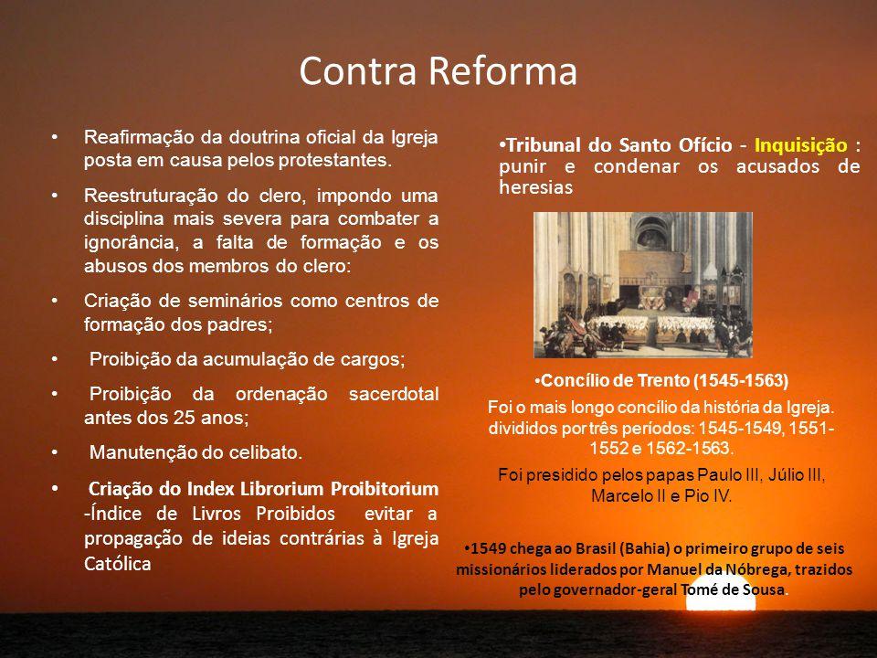 Contra Reforma Reafirmação da doutrina oficial da Igreja posta em causa pelos protestantes.
