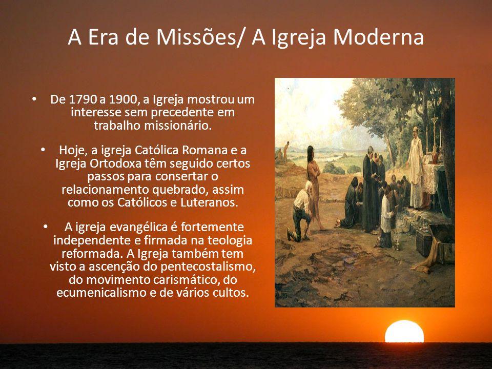 A Era de Missões/ A Igreja Moderna De 1790 a 1900, a Igreja mostrou um interesse sem precedente em trabalho missionário.