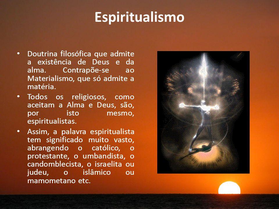 Espiritualismo Doutrina filosófica que admite a existência de Deus e da alma.