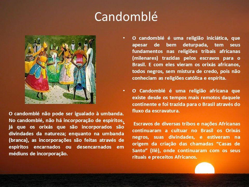 Candomblé O candomblé é uma religião iniciática, que apesar de bem deturpada, tem seus fundamentos nas religiões tribais africanas (milenares) trazidas pelos escravos para o Brasil.