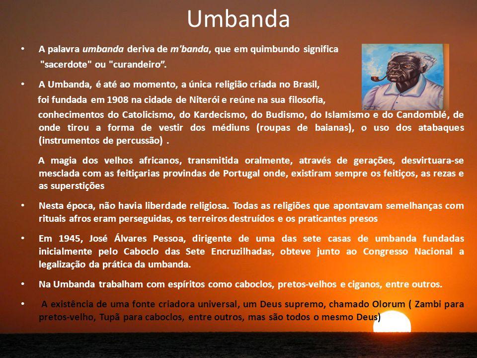 Umbanda A palavra umbanda deriva de m banda, que em quimbundo significa sacerdote ou curandeiro.