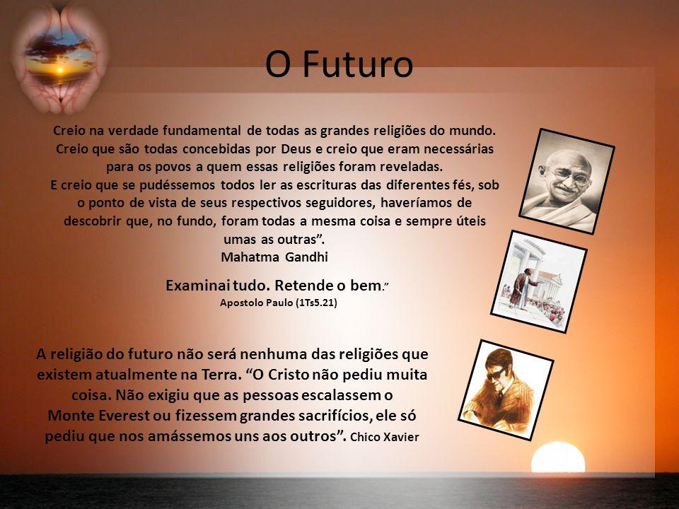 O Futuro Creio na verdade fundamental de todas as grandes religiões do mundo.