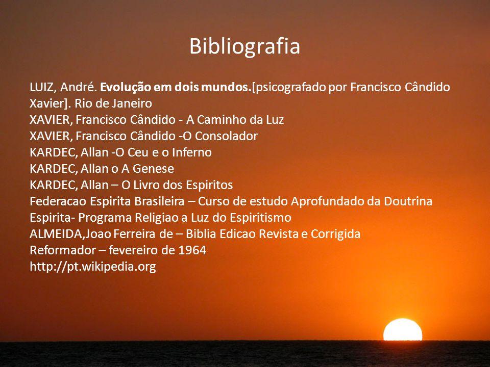 Bibliografia LUIZ, André.Evolução em dois mundos.[psicografado por Francisco Cândido Xavier].