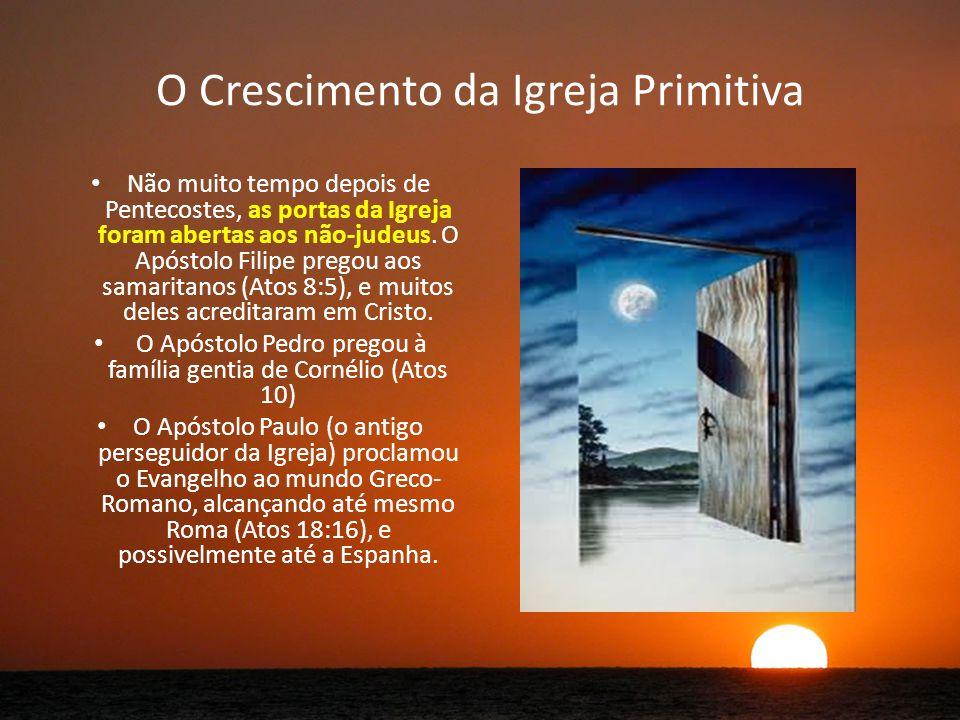 O Crescimento da Igreja Primitiva Não muito tempo depois de Pentecostes, as portas da Igreja foram abertas aos não-judeus.