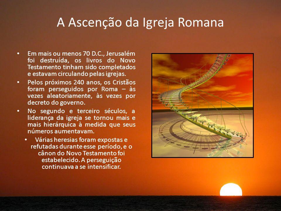 A Ascenção da Igreja Romana Em mais ou menos 70 D.C., Jerusalém foi destruída, os livros do Novo Testamento tinham sido completados e estavam circulando pelas igrejas.