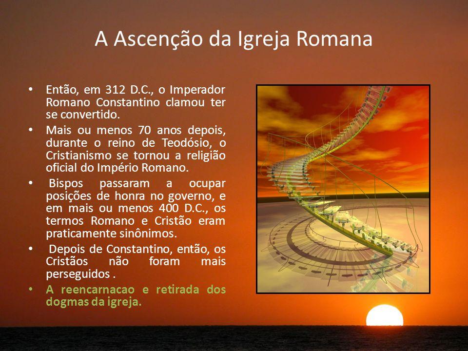 A Ascenção da Igreja Romana Então, em 312 D.C., o Imperador Romano Constantino clamou ter se convertido.