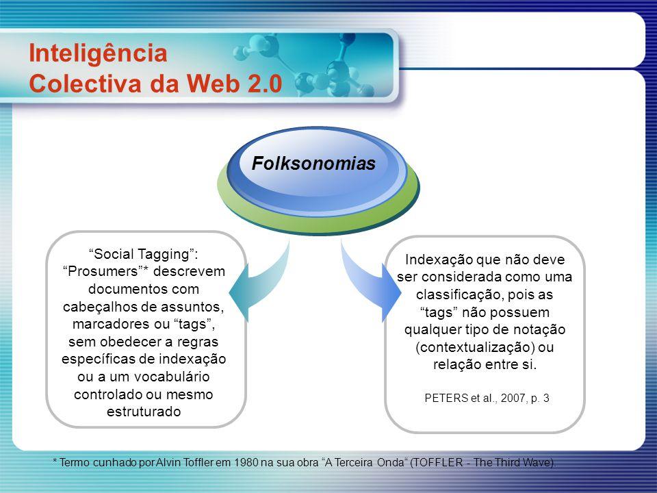 Social Tagging: Prosumers* descrevem documentos com cabeçalhos de assuntos, marcadores ou tags, sem obedecer a regras específicas de indexação ou a um
