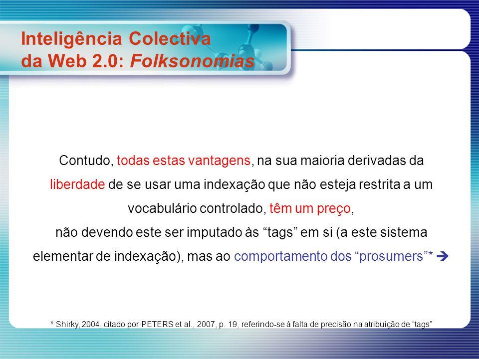 Inteligência Colectiva da Web 2.0: Folksonomias Contudo, todas estas vantagens, na sua maioria derivadas da liberdade de se usar uma indexação que não