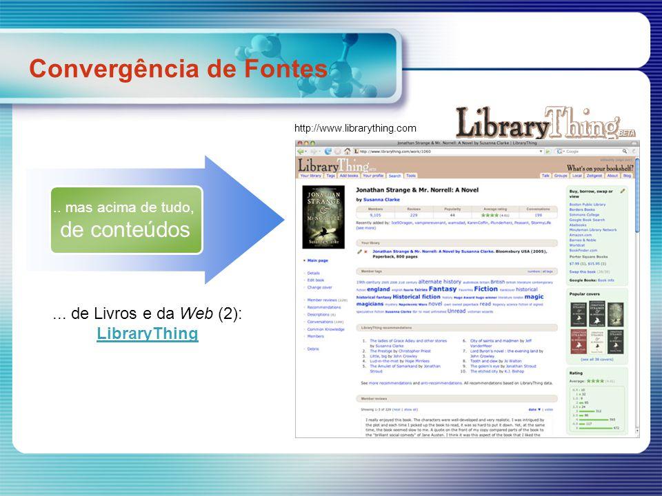 Convergência de Fontes http://www.librarything.com.. mas acima de tudo, de conteúdos... de Livros e da Web (2): LibraryThing LibraryThing