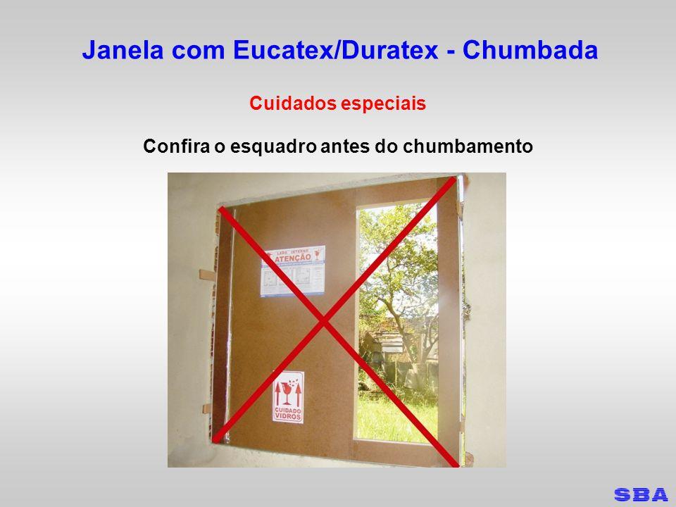 Janela com Eucatex/Duratex - Chumbada Cuidados especiais Confira o esquadro antes do chumbamento