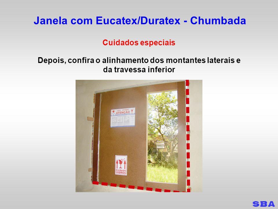 Janela com Eucatex/Duratex - Chumbada Cuidados especiais Depois, confira o alinhamento dos montantes laterais e da travessa inferior
