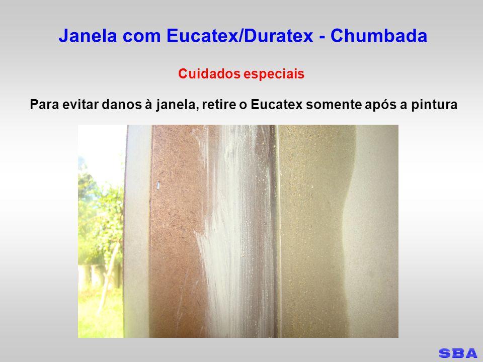 Janela com Eucatex/Duratex - Chumbada Cuidados especiais Para evitar danos à janela, retire o Eucatex somente após a pintura