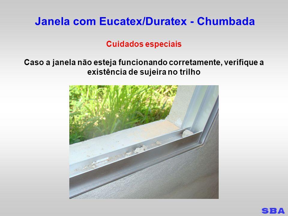 Janela com Eucatex/Duratex - Chumbada Cuidados especiais Caso a janela não esteja funcionando corretamente, verifique a existência de sujeira no trilho