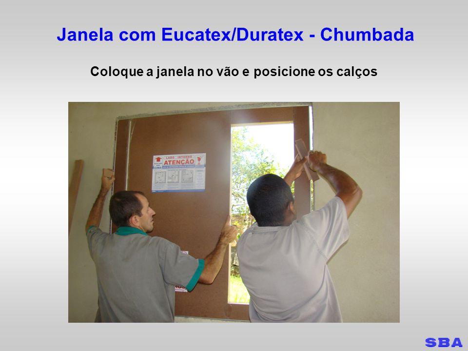 Janela com Eucatex/Duratex - Chumbada Cuidados especiais Não use tijolos e restos de materiais de construção para fazer calço