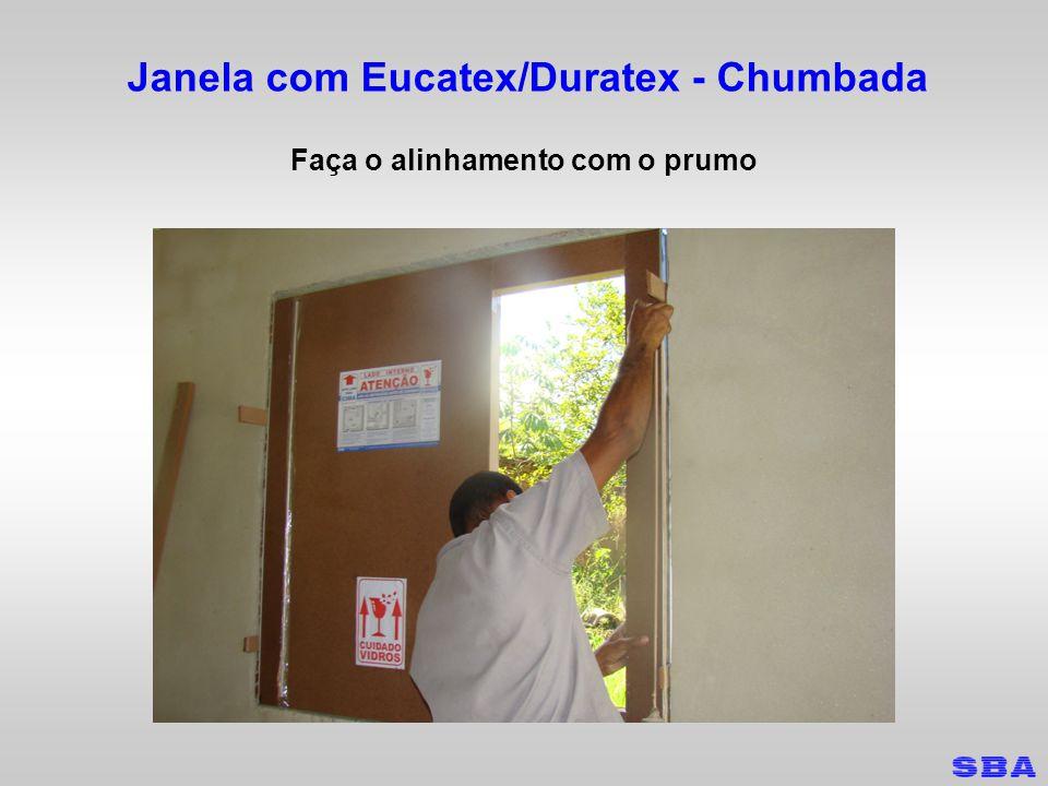 Janela com Eucatex/Duratex - Chumbada Faça o nivelamento