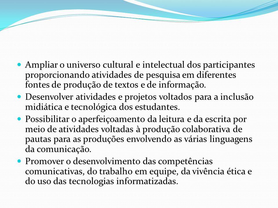 Ampliar o universo cultural e intelectual dos participantes proporcionando atividades de pesquisa em diferentes fontes de produção de textos e de info