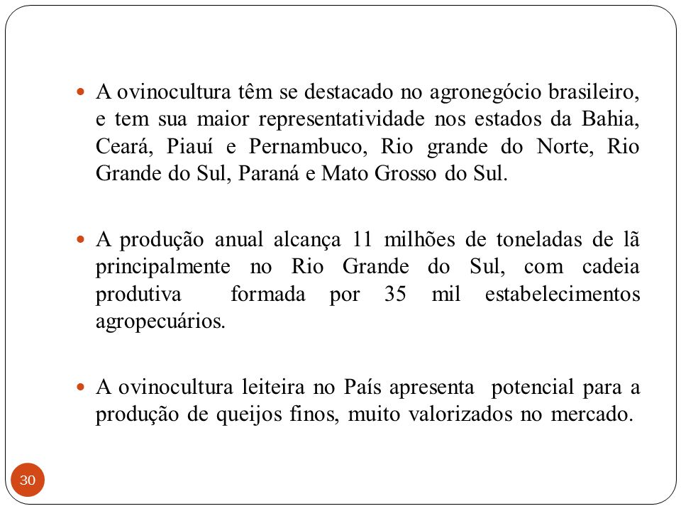 30 A ovinocultura têm se destacado no agronegócio brasileiro, e tem sua maior representatividade nos estados da Bahia, Ceará, Piauí e Pernambuco, Rio