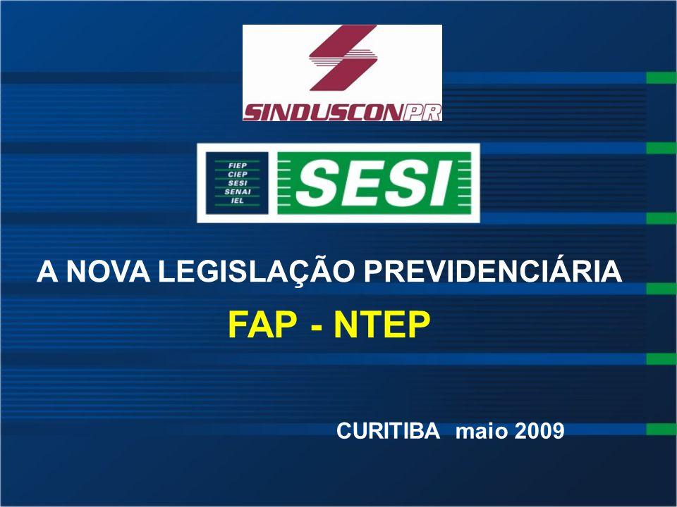 A NOVA LEGISLAÇÃO PREVIDENCIÁRIA FAP - NTEP CURITIBA maio 2009