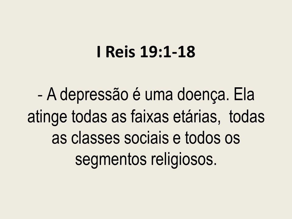 I Reis 19:1-18 - A depressão é uma doença. Ela atinge todas as faixas etárias, todas as classes sociais e todos os segmentos religiosos.