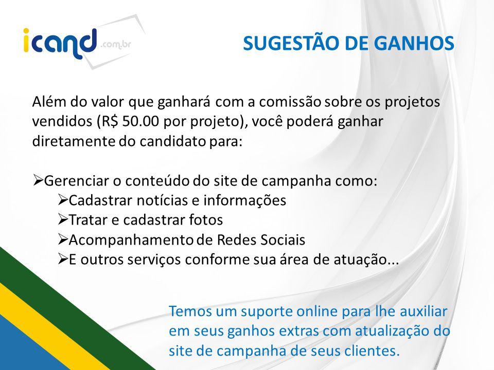 SUGESTÃO DE GANHOS Além do valor que ganhará com a comissão sobre os projetos vendidos (R$ 50.00 por projeto), você poderá ganhar diretamente do candi