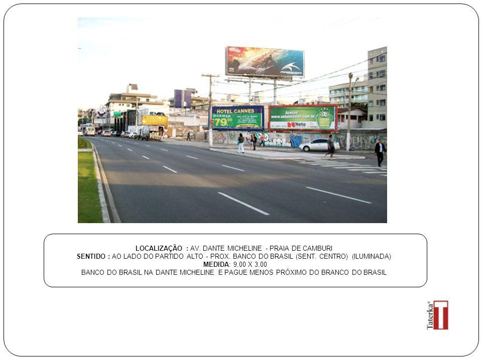 LOCALIZAÇÃO : AV. DANTE MICHELINE - PRAIA DE CAMBURI SENTIDO : AO LADO DO PARTIDO ALTO - PROX. BANCO DO BRASIL (SENT. CENTRO) (ILUMINADA) MEDIDA: 9,00