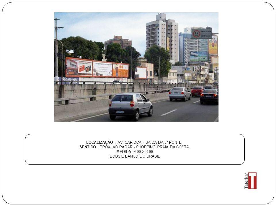 LOCALIZAÇÃO : AV. CARIOCA - SAIDA DA 3ª PONTE SENTIDO : PROX. AO RADAR - SHOPPING PRAIA DA COSTA MEDIDA: 9,00 X 3,00 BOBS E BANCO DO BRASIL