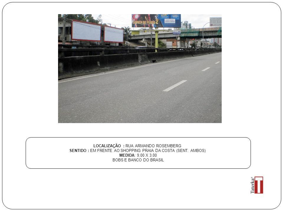 LOCALIZAÇÃO : RUA ARMANDO ROSEMBERG SENTIDO : EM FRENTE AO SHOPPING PRAIA DA COSTA (SENT. AMBOS) MEDIDA: 9,00 X 3,00 BOBS E BANCO DO BRASIL