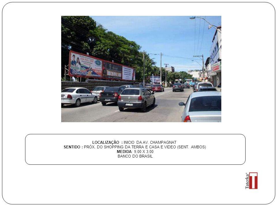 LOCALIZAÇÃO : INICIO DA AV. CHAMPAGNAT SENTIDO : PRÓX. DO SHOPPING DA TERRA E CASA E VIDEO (SENT. AMBOS) MEDIDA: 9,00 X 3,00 BANCO DO BRASIL