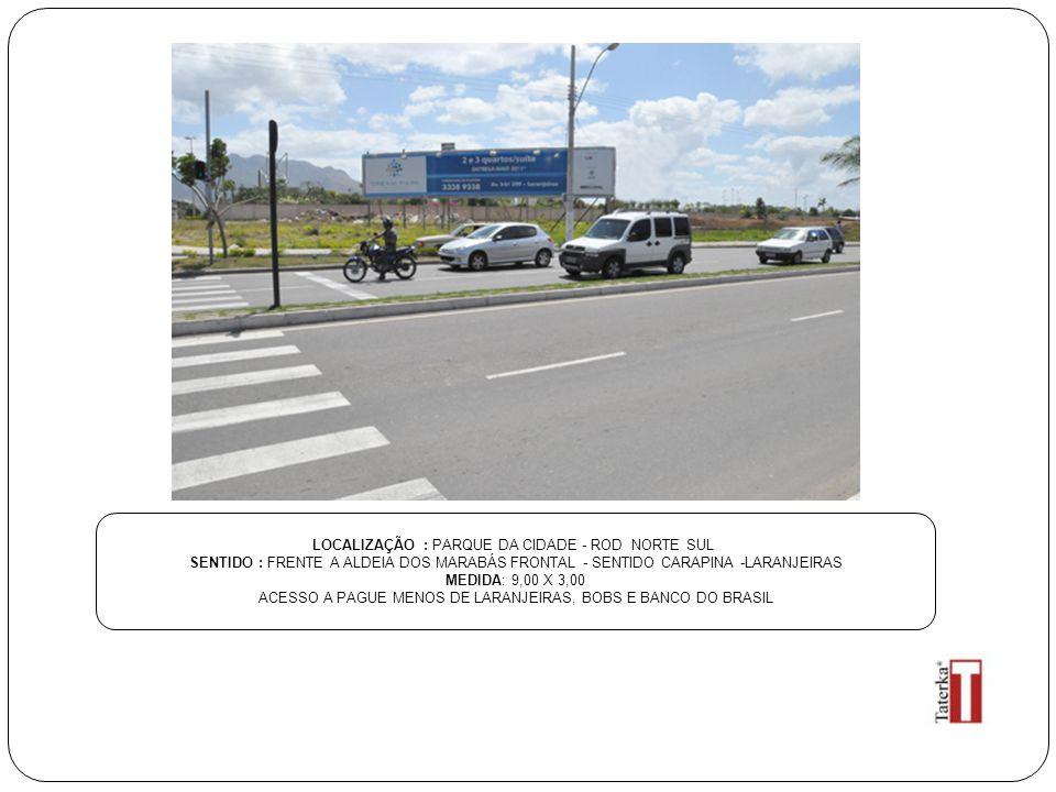 LOCALIZAÇÃO : PARQUE DA CIDADE - ROD NORTE SUL SENTIDO : FRENTE A ALDEIA DOS MARABÁS FRONTAL - SENTIDO CARAPINA -LARANJEIRAS MEDIDA: 9,00 X 3,00 ACESS