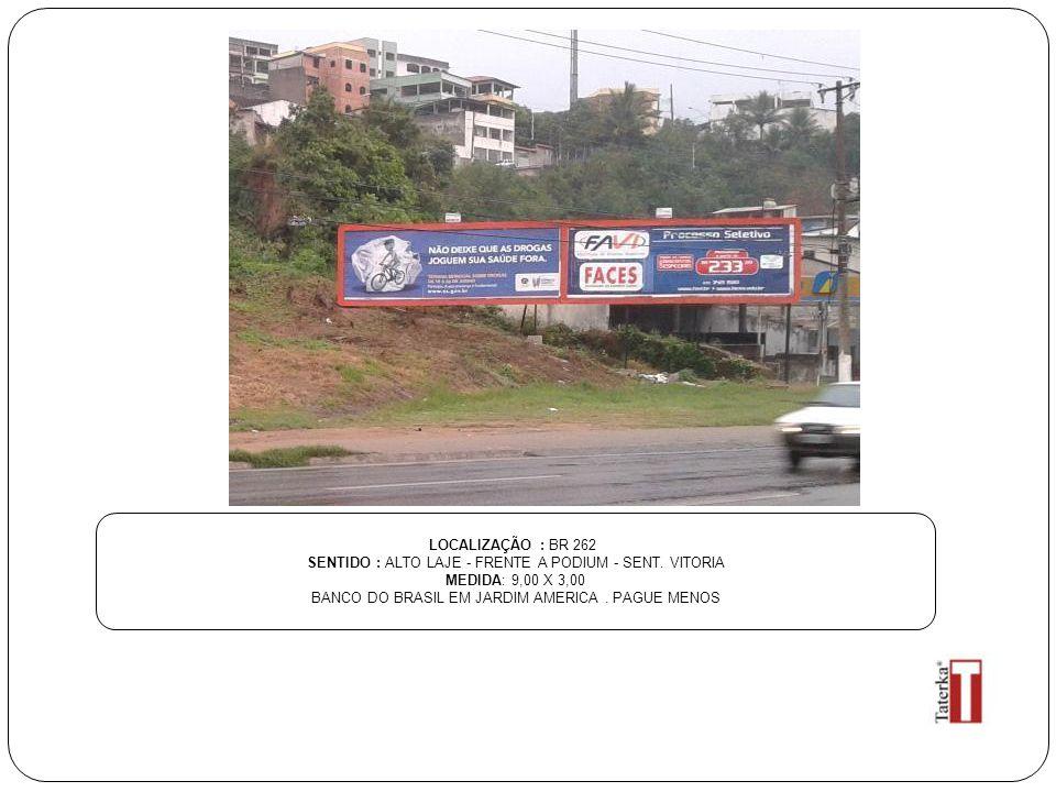 LOCALIZAÇÃO : BR 262 SENTIDO : ALTO LAJE - FRENTE A PODIUM - SENT. VITORIA MEDIDA: 9,00 X 3,00 BANCO DO BRASIL EM JARDIM AMERICA. PAGUE MENOS