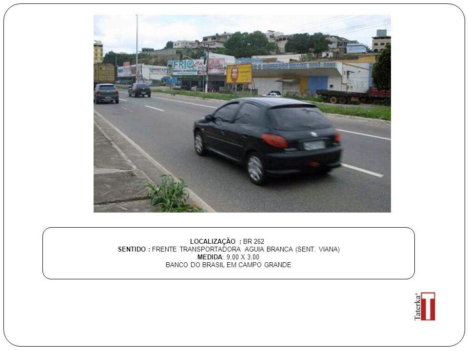 LOCALIZAÇÃO : BR 262 SENTIDO : FRENTE TRANSPORTADORA AGUIA BRANCA (SENT. VIANA) MEDIDA: 9,00 X 3,00 BANCO DO BRASIL EM CAMPO GRANDE