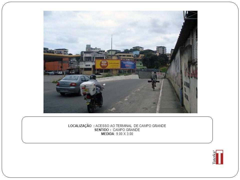 LOCALIZAÇÃO : ACESSO AO TERMINAL DE CAMPO GRANDE SENTIDO : CAMPO GRANDE MEDIDA: 9,00 X 3,00
