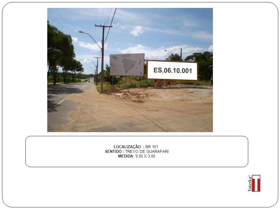 LOCALIZAÇÃO : BR 101 SENTIDO : TREVO DE GUARAPARI MEDIDA: 9,00 X 3,00