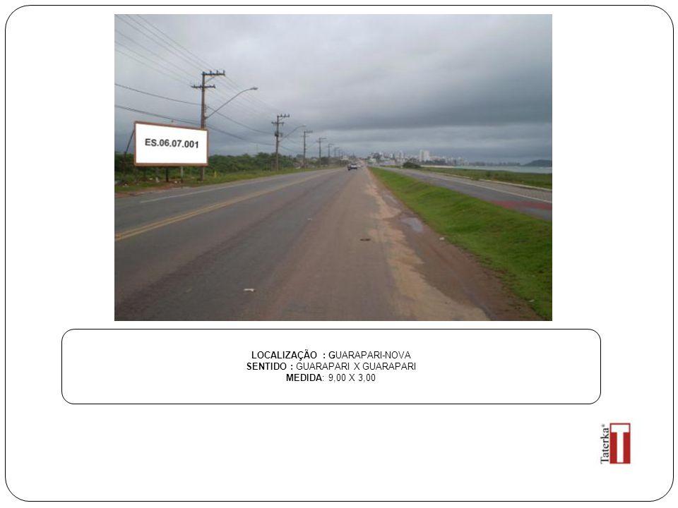 LOCALIZAÇÃO : GUARAPARI-NOVA SENTIDO : GUARAPARI X GUARAPARI MEDIDA: 9,00 X 3,00