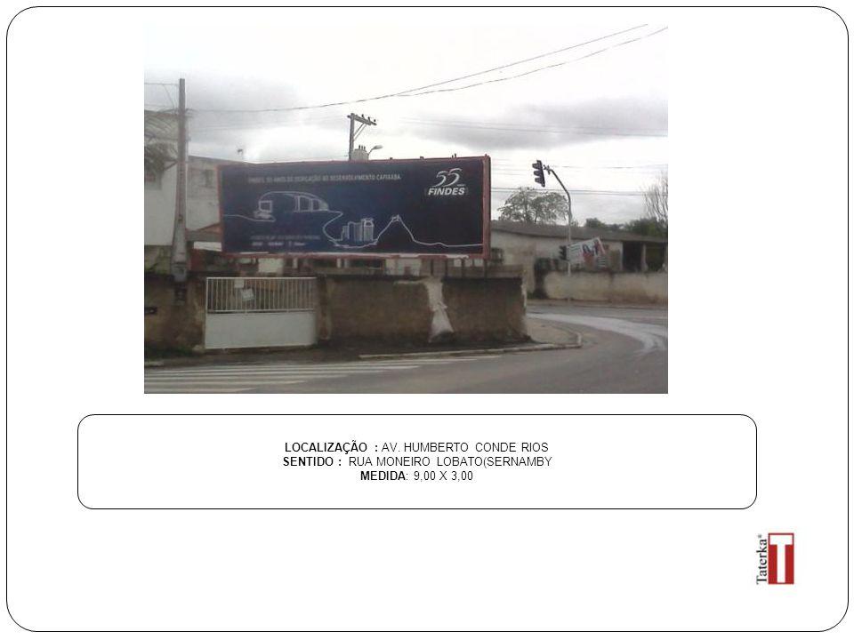 LOCALIZAÇÃO : AV. HUMBERTO CONDE RIOS SENTIDO : RUA MONEIRO LOBATO(SERNAMBY MEDIDA: 9,00 X 3,00
