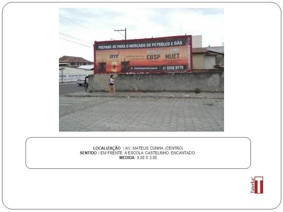 LOCALIZAÇÃO : AV. MATEUS CUNHA (CENTRO) SENTIDO : EM FRENTE A ESCOLA CASTELINHO ENCANTADO MEDIDA: 9,00 X 3,00