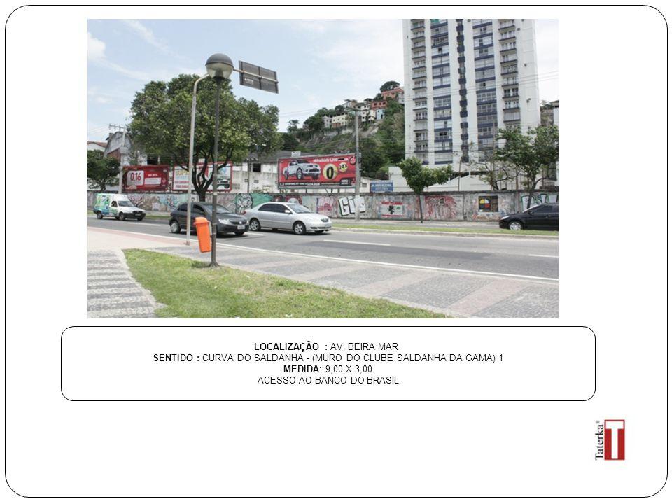 LOCALIZAÇÃO : AV. BEIRA MAR SENTIDO : CURVA DO SALDANHA - (MURO DO CLUBE SALDANHA DA GAMA) 1 MEDIDA: 9,00 X 3,00 ACESSO AO BANCO DO BRASIL
