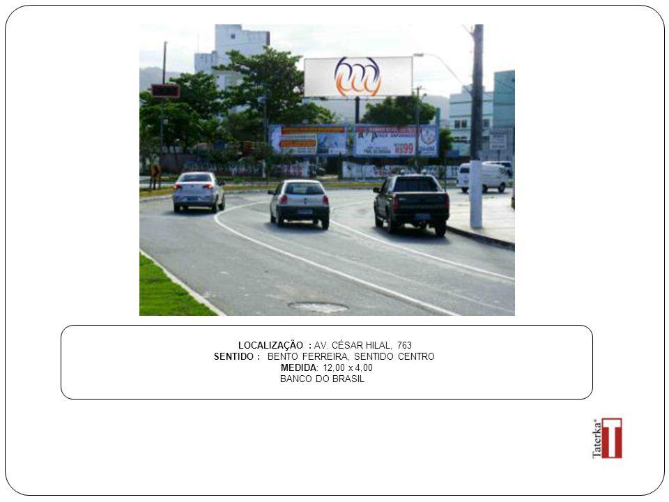 LOCALIZAÇÃO : AV. CÉSAR HILAL, 763 SENTIDO : BENTO FERREIRA, SENTIDO CENTRO MEDIDA: 12,00 x 4,00 BANCO DO BRASIL