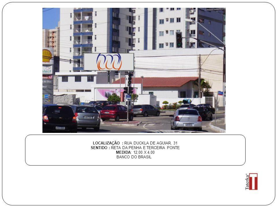 LOCALIZAÇÃO : RUA DUCKLA DE AGUIAR, 31 SENTIDO : RETA DA PENHA E TERCEIRA PONTE MEDIDA: 12,00 X 4,00 BANCO DO BRASIL