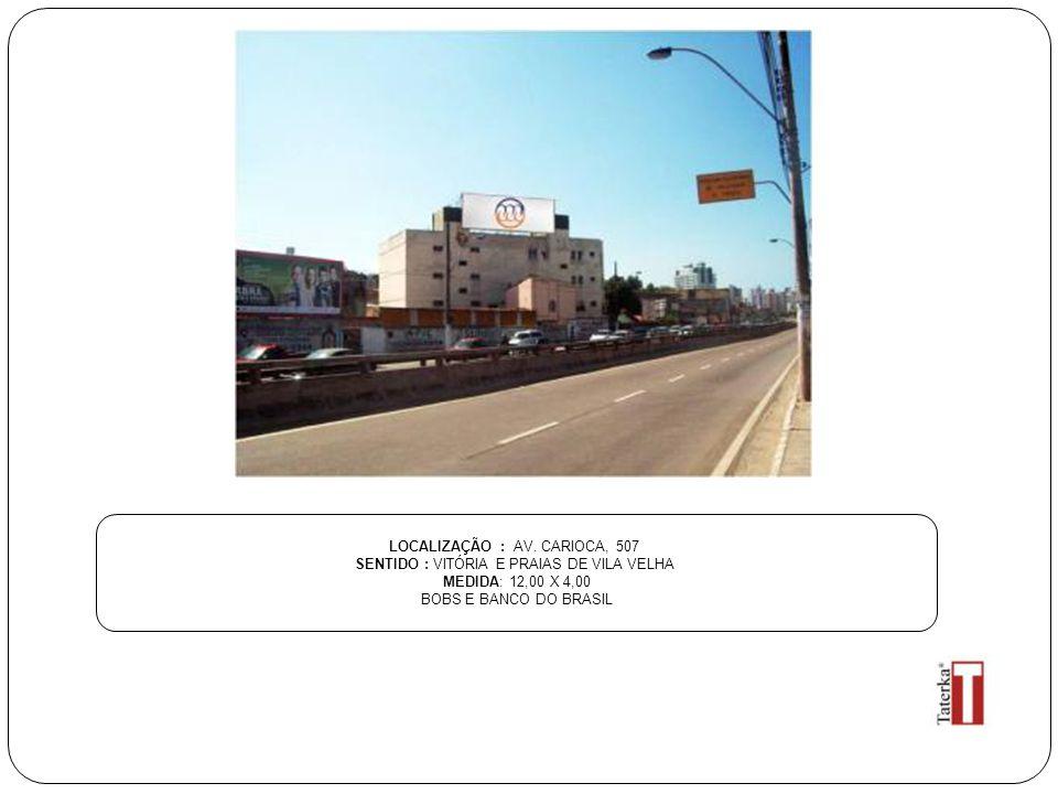 LOCALIZAÇÃO : AV. CARIOCA, 507 SENTIDO : VITÓRIA E PRAIAS DE VILA VELHA MEDIDA: 12,00 X 4,00 BOBS E BANCO DO BRASIL
