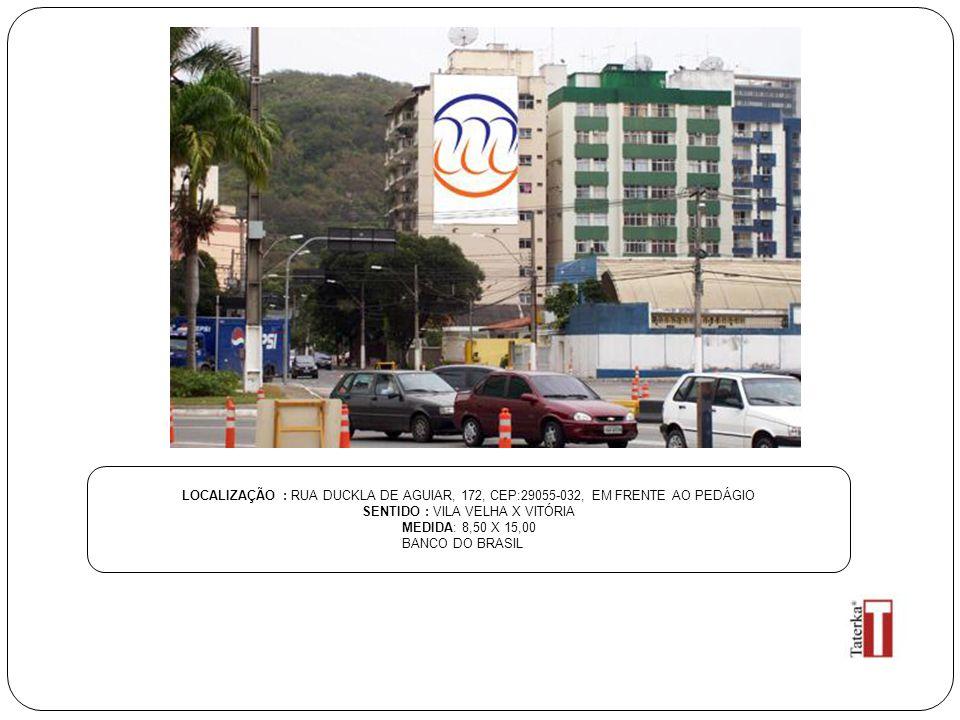 LOCALIZAÇÃO : RUA DUCKLA DE AGUIAR, 172, CEP:29055-032, EM FRENTE AO PEDÁGIO SENTIDO : VILA VELHA X VITÓRIA MEDIDA: 8,50 X 15,00 BANCO DO BRASIL