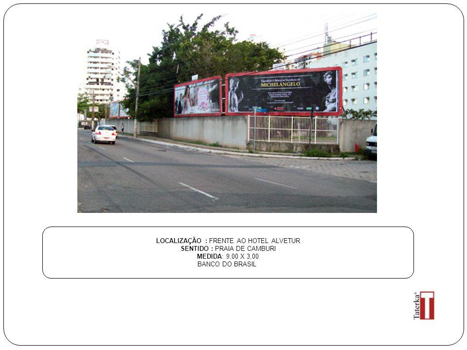 LOCALIZAÇÃO : FRENTE AO HOTEL ALVETUR SENTIDO : PRAIA DE CAMBURI MEDIDA: 9,00 X 3,00 BANCO DO BRASIL