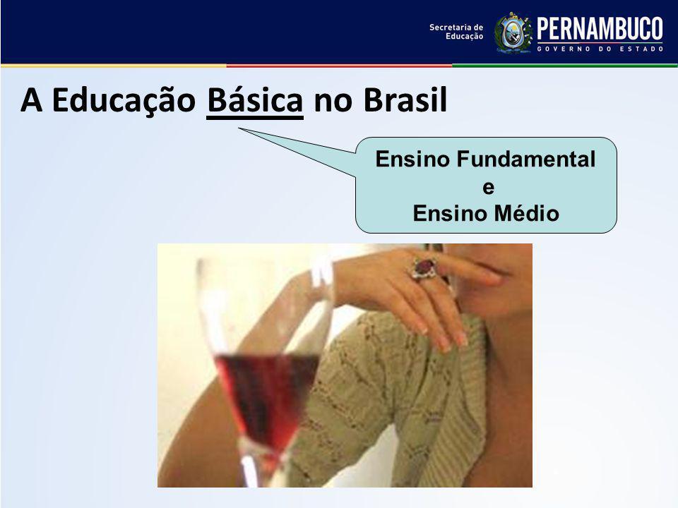 A Educação Básica no Brasil Ensino Fundamental e Ensino Médio