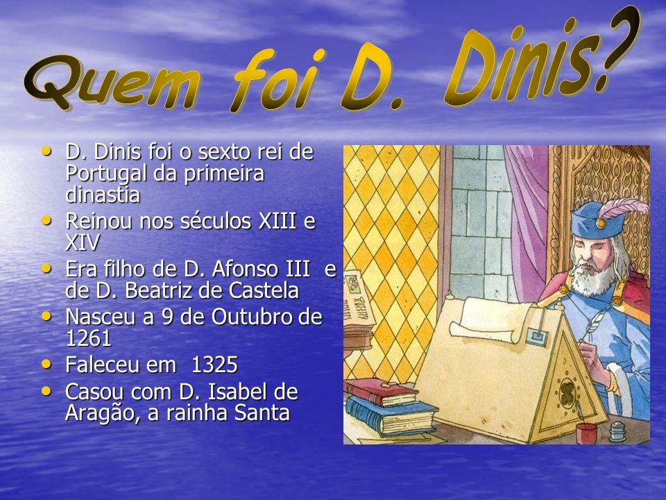 D. Dinis foi o sexto rei de Portugal da primeira dinastia D. Dinis foi o sexto rei de Portugal da primeira dinastia Reinou nos séculos XIII e XIV Rein