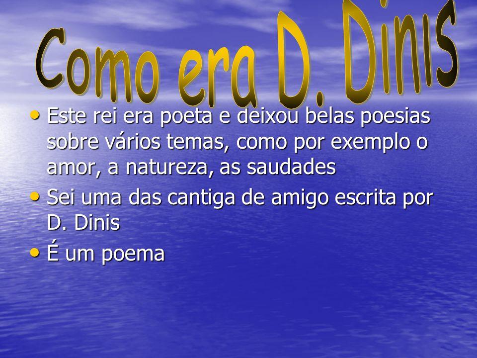 Este rei era poeta e deixou belas poesias sobre vários temas, como por exemplo o amor, a natureza, as saudades Este rei era poeta e deixou belas poesi