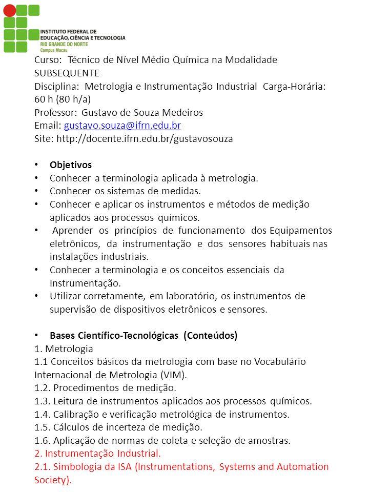 Curso: Técnico de Nível Médio Química na Modalidade SUBSEQUENTE Disciplina: Metrologia e Instrumentação Industrial Carga-Horária: 60 h (80 h/a) Profes