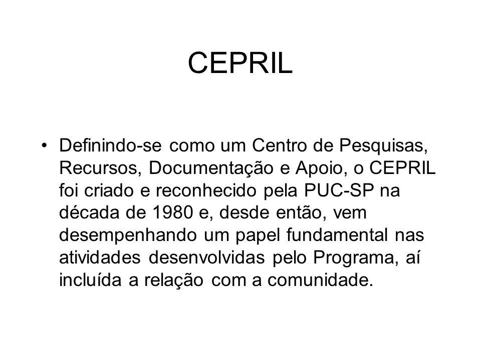 CEPRIL Definindo-se como um Centro de Pesquisas, Recursos, Documentação e Apoio, o CEPRIL foi criado e reconhecido pela PUC-SP na década de 1980 e, de