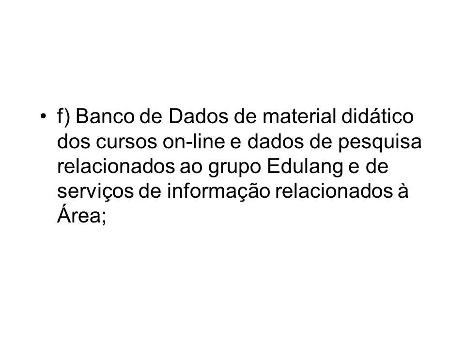f) Banco de Dados de material didático dos cursos on-line e dados de pesquisa relacionados ao grupo Edulang e de serviços de informação relacionados à