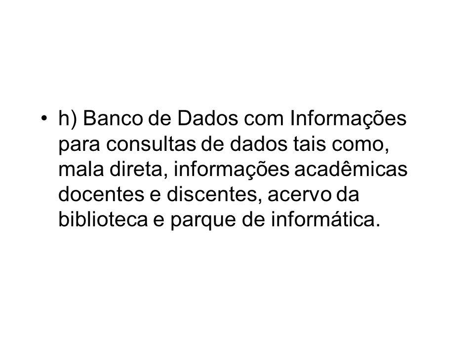 h) Banco de Dados com Informações para consultas de dados tais como, mala direta, informações acadêmicas docentes e discentes, acervo da biblioteca e