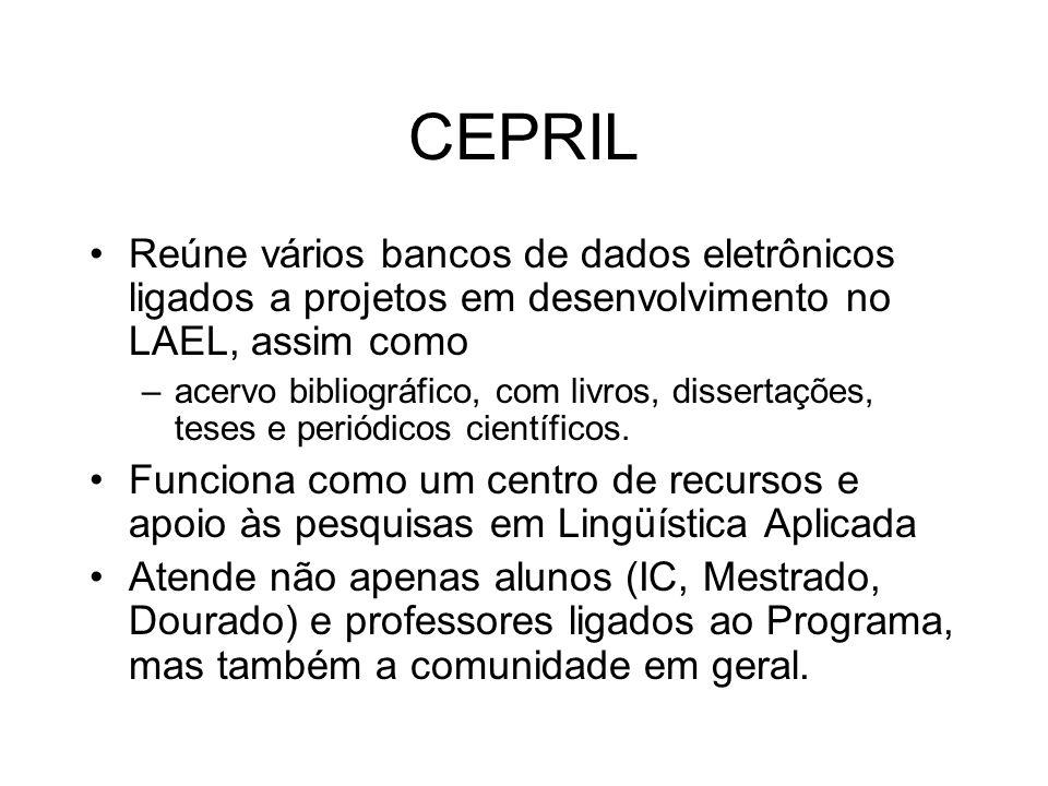 CEPRIL Reúne vários bancos de dados eletrônicos ligados a projetos em desenvolvimento no LAEL, assim como –acervo bibliográfico, com livros, dissertaç